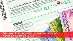 10 choses à savoir sur les impôts en Suisse pour les résidents