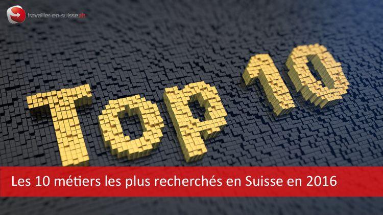 Les 10 professions les plus recherchées en Suisse en 2016