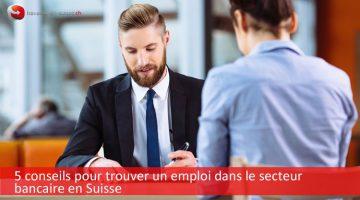 5 conseils pour trouver un emploi dans le secteur bancaire en Suisse