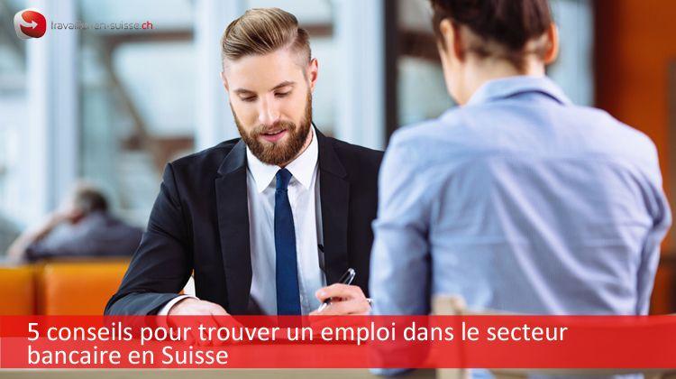 Secteur bancaire en Suisse : 5 conseils pour trouver un emploi