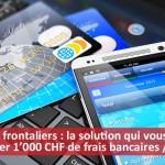 Banque des frontaliers en Suisse : la solution la moins chère est 100% digitale
