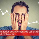 6 manières de parler positivement de ses échecs en entretien d'embauche