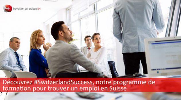 Découvrez #SwitzerlandSuccess, la formation qui vous permet de concrétiser votre recherche d'emploi en Suisse
