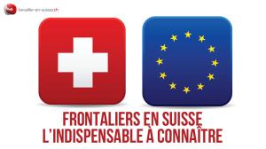 Frontaliers en Suisse : l'indispensable