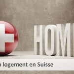 Se loger en Suisse : comment trouver ?