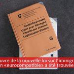 Mise en oeuvre de la nouvelle loi sur l'immigration : une solution «eurocompatible» a été trouvée