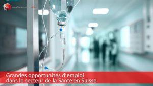 Opportunités d'emploi en Suisse dans le secteur de la Santé